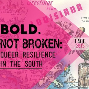 Louisiana Queer Conference - Bold Not Broken: Queer Resilience in the South @ LSU Business Education Complex | Baton Rouge | Louisiana | United States